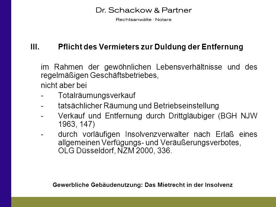 Gewerbliche Gebäudenutzung: Das Mietrecht in der Insolvenz III. Pflicht des Vermieters zur Duldung der Entfernung im Rahmen der gewöhnlichen Lebensver