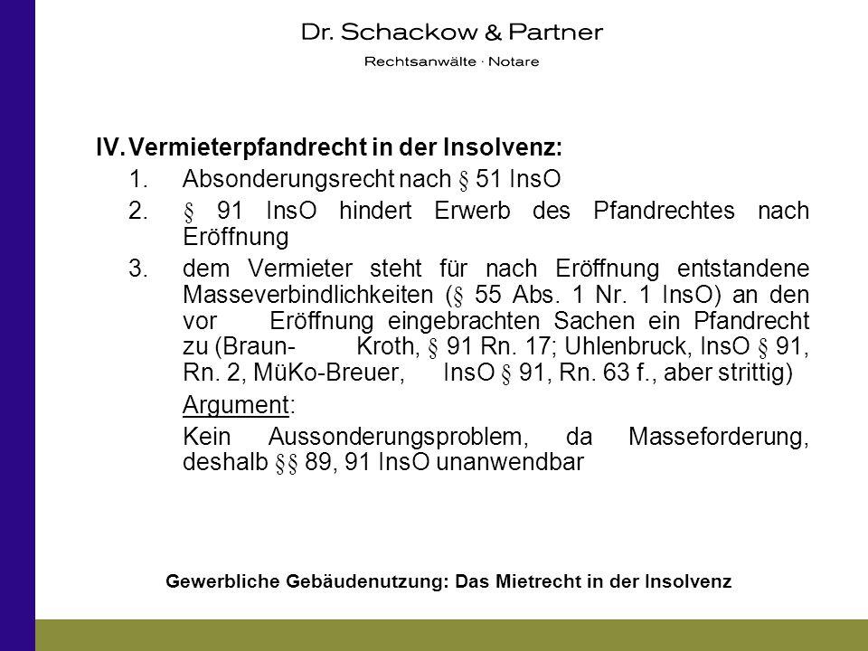 Gewerbliche Gebäudenutzung: Das Mietrecht in der Insolvenz IV.Vermieterpfandrecht in der Insolvenz: 1.Absonderungsrecht nach § 51 InsO 2.§ 91 InsO hin