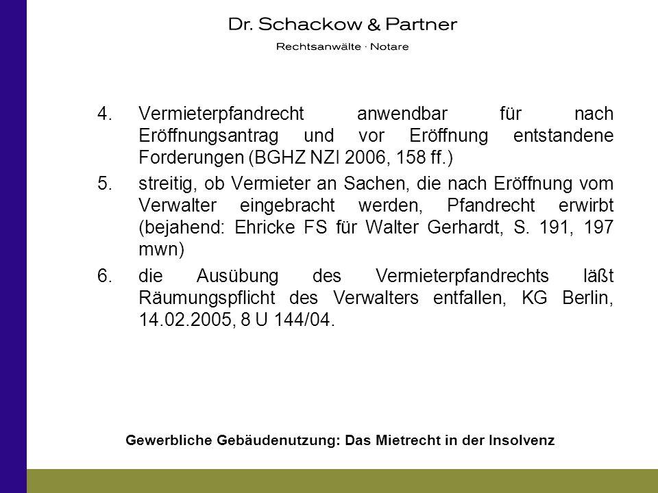 Gewerbliche Gebäudenutzung: Das Mietrecht in der Insolvenz 4.Vermieterpfandrecht anwendbar für nach Eröffnungsantrag und vor Eröffnung entstandene For