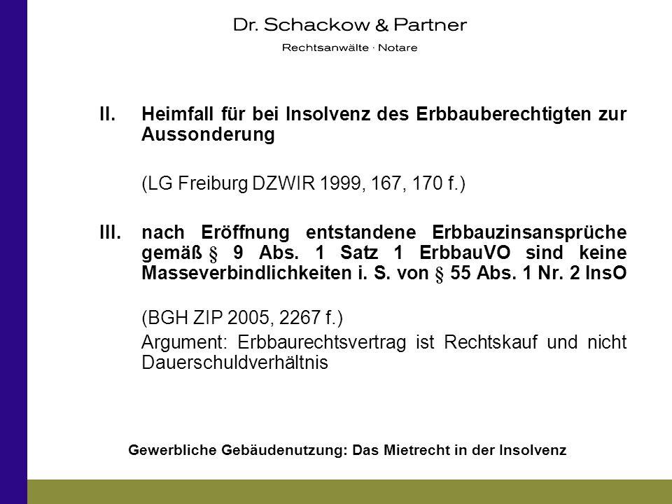 Gewerbliche Gebäudenutzung: Das Mietrecht in der Insolvenz II.Heimfall für bei Insolvenz des Erbbauberechtigten zur Aussonderung (LG Freiburg DZWIR 19