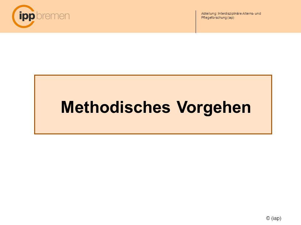 Abteilung: Interdisziplinäre Alterns- und Pflegeforschung (iap) Methodisches Vorgehen © (iap)