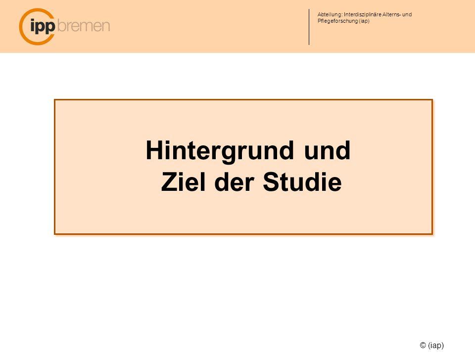 Hintergrund und Ziel der Studie Hintergrund und Ziel der Studie Abteilung: Interdisziplinäre Alterns- und Pflegeforschung (iap) © (iap)