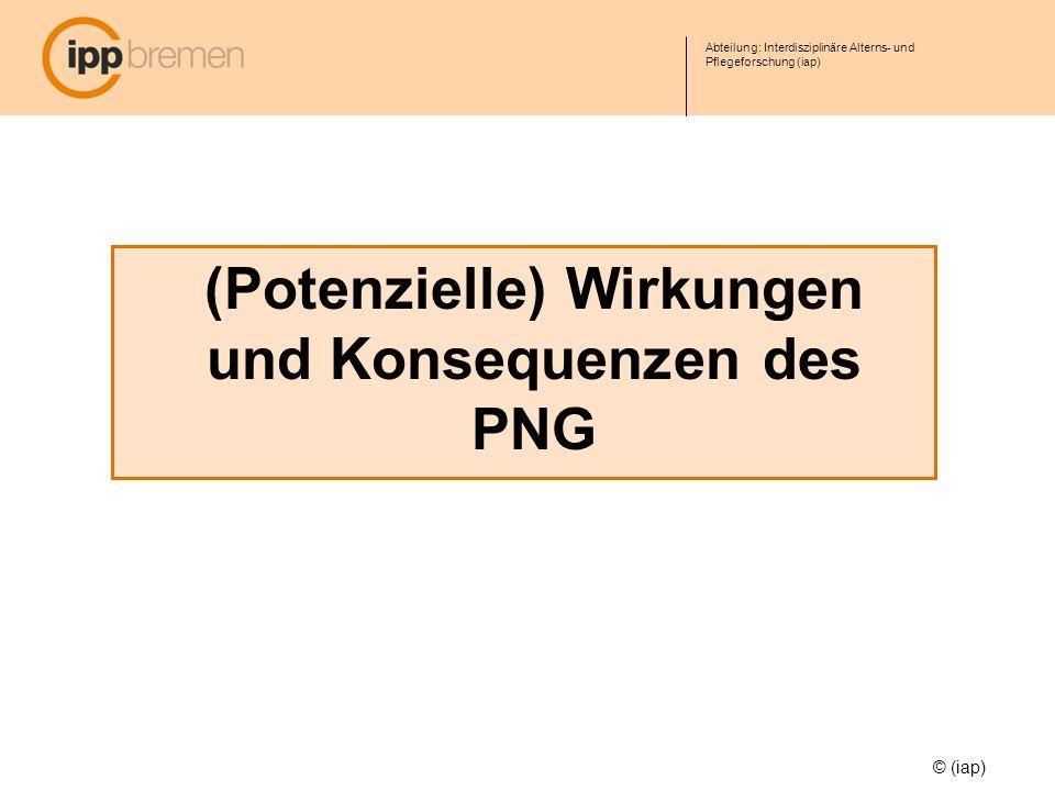 Abteilung: Interdisziplinäre Alterns- und Pflegeforschung (iap) (Potenzielle) Wirkungen und Konsequenzen des PNG © (iap)