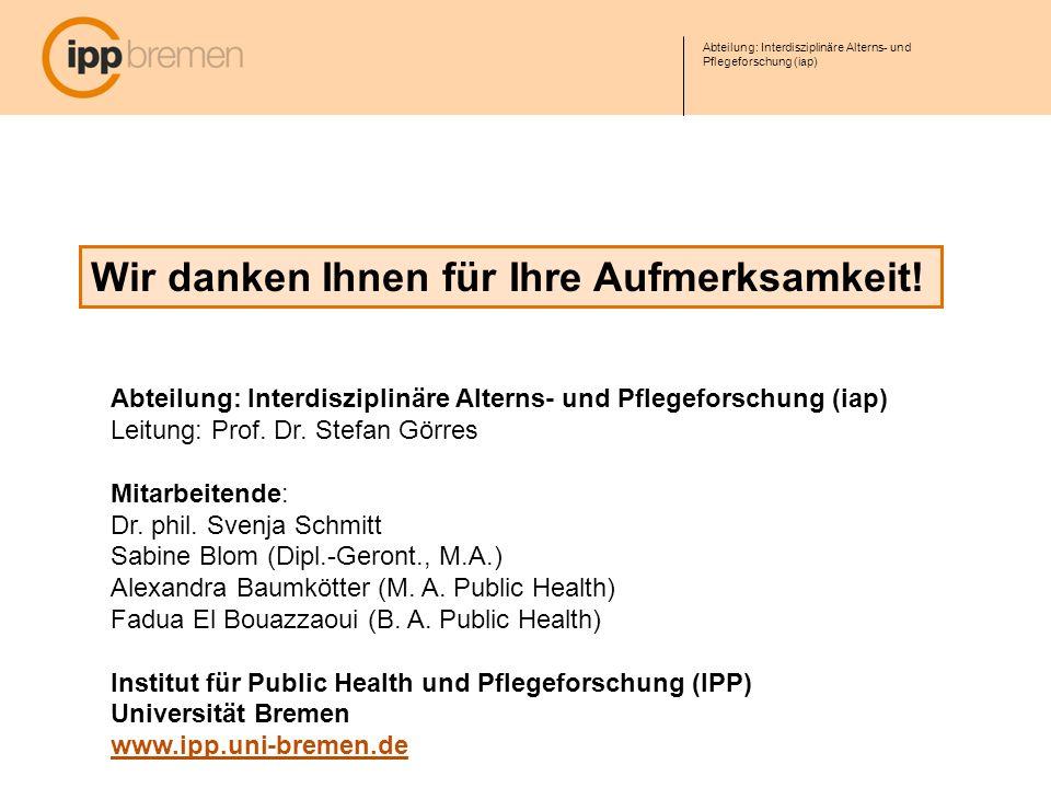 Wir danken Ihnen für Ihre Aufmerksamkeit! Abteilung: Interdisziplinäre Alterns- und Pflegeforschung (iap) Leitung: Prof. Dr. Stefan Görres Mitarbeiten