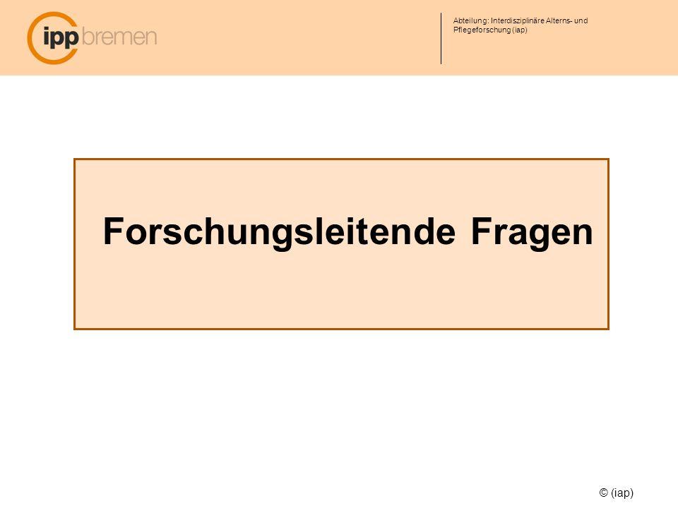 Abteilung: Interdisziplinäre Alterns- und Pflegeforschung (iap) © (iap) Forschungsleitende Fragen Welche Angebote stehen im Land Bremen zur Verfügung.