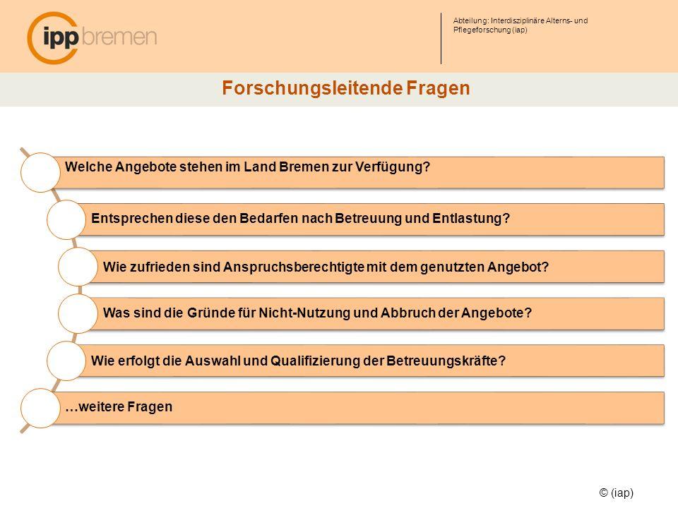 Abteilung: Interdisziplinäre Alterns- und Pflegeforschung (iap) © (iap) Forschungsleitende Fragen Welche Angebote stehen im Land Bremen zur Verfügung?