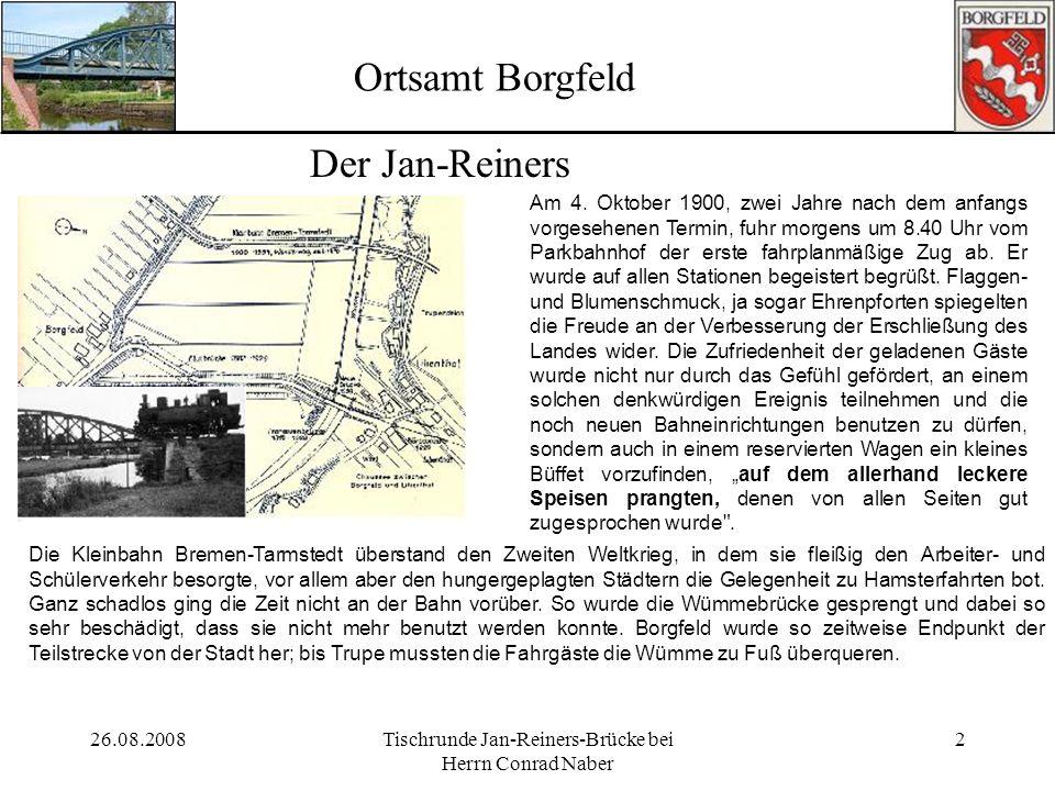 26.08.2008Tischrunde Jan-Reiners-Brücke bei Herrn Conrad Naber 2 Ortsamt Borgfeld Der Jan-Reiners Am 4. Oktober 1900, zwei Jahre nach dem anfangs vorg