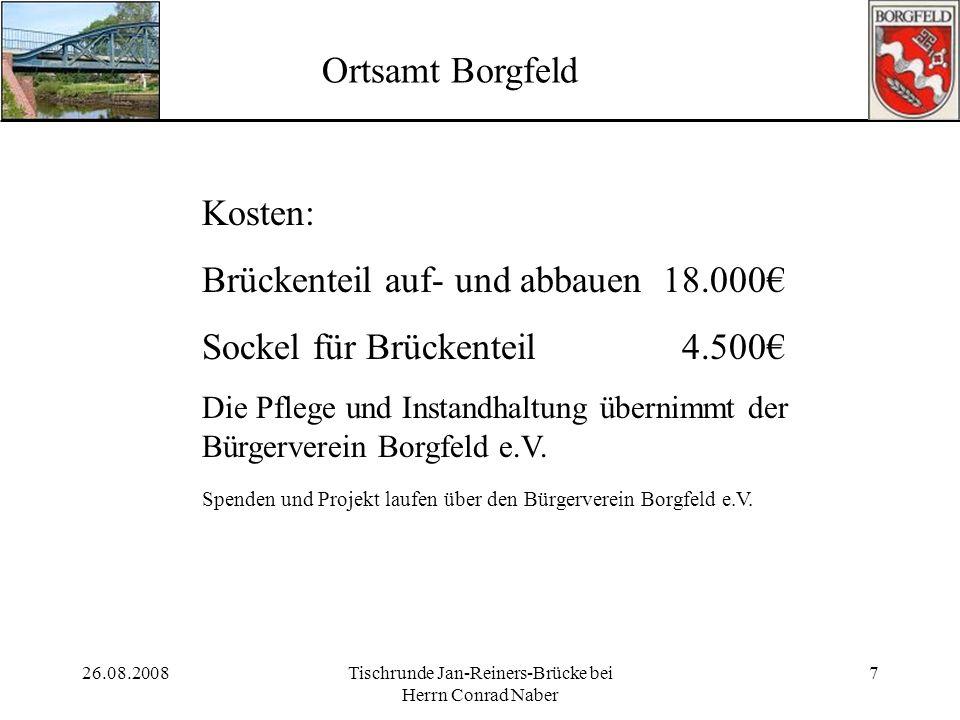 26.08.2008Tischrunde Jan-Reiners-Brücke bei Herrn Conrad Naber 7 Ortsamt Borgfeld Kosten: Brückenteil auf- und abbauen 18.000 Sockel für Brückenteil4.