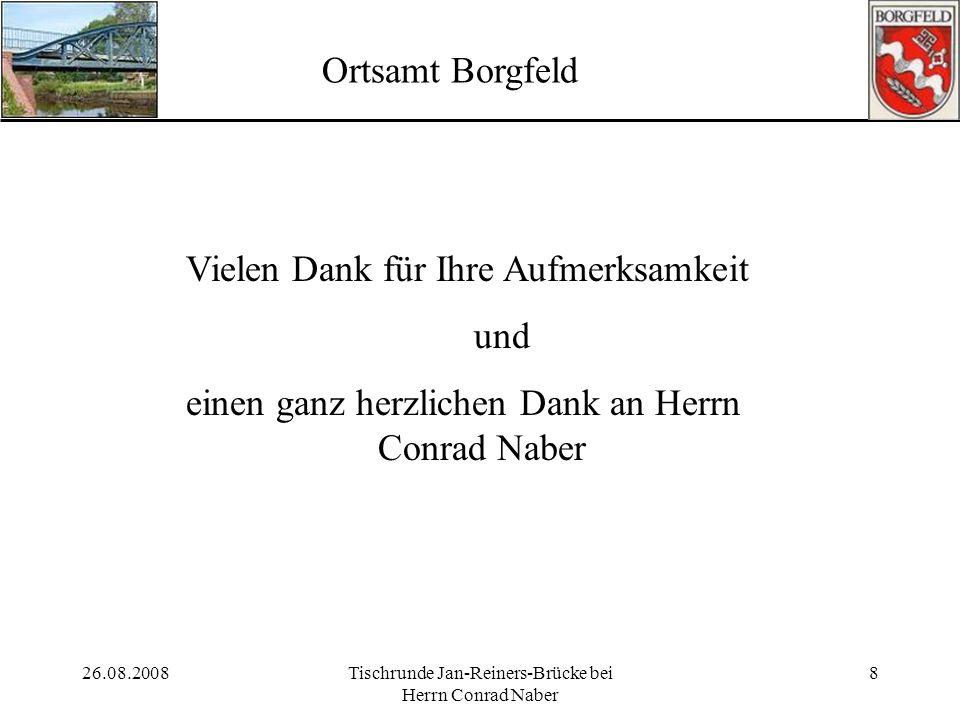 26.08.2008Tischrunde Jan-Reiners-Brücke bei Herrn Conrad Naber 8 Ortsamt Borgfeld Vielen Dank für Ihre Aufmerksamkeit und einen ganz herzlichen Dank a