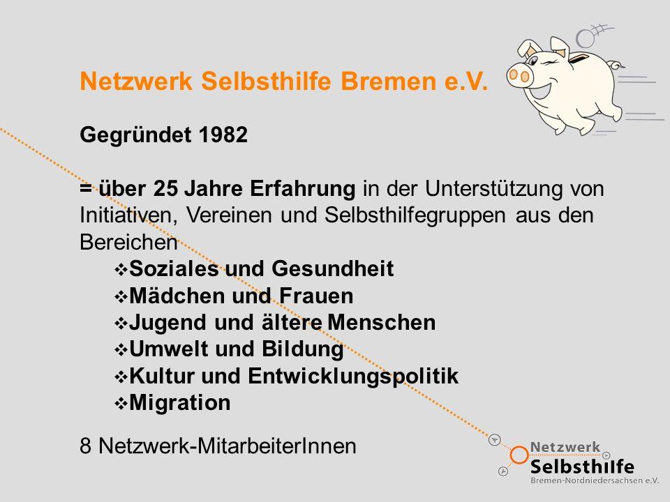 Netzwerk Selbsthilfe Bremen e.V. Gegründet 1982 = über 25 Jahre Erfahrung in der Unterstützung von Initiativen, Vereinen und Selbsthilfegruppen aus de