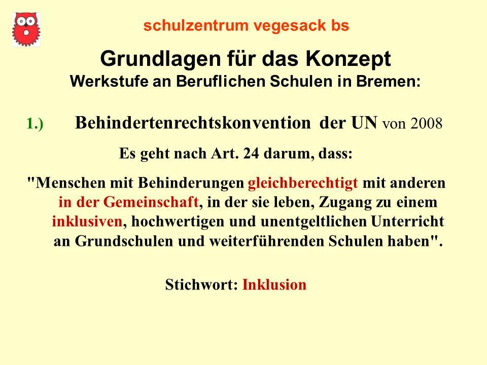 schulzentrum vegesack bs 1.) Behindertenrechtskonvention der UN von 2008 Es geht nach Art. 24 darum, dass: