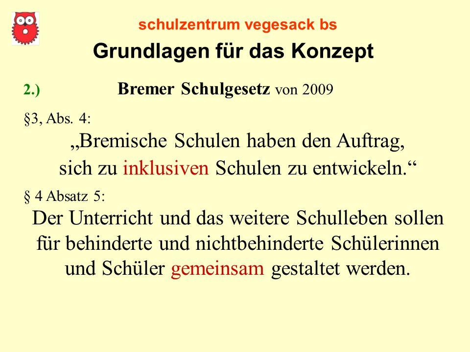 schulzentrum vegesack bs 2.) Bremer Schulgesetz von 2009 §3, Abs. 4: Bremische Schulen haben den Auftrag, sich zu inklusiven Schulen zu entwickeln. §