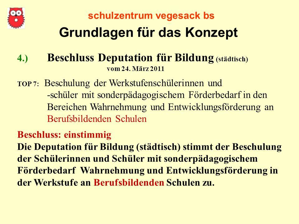 schulzentrum vegesack bs 4.) Beschluss Deputation für Bildung (städtisch) vom 24. März 2011 TOP 7: Beschulung der Werkstufenschülerinnen und -schüler