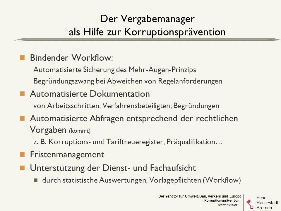 Der Senator für Umwelt, Bau, Verkehr und Europa Freie Hansestadt Bremen - Korruptionsprävention - Marion Beier Der Vergabemanager als Hilfe zur Korrup