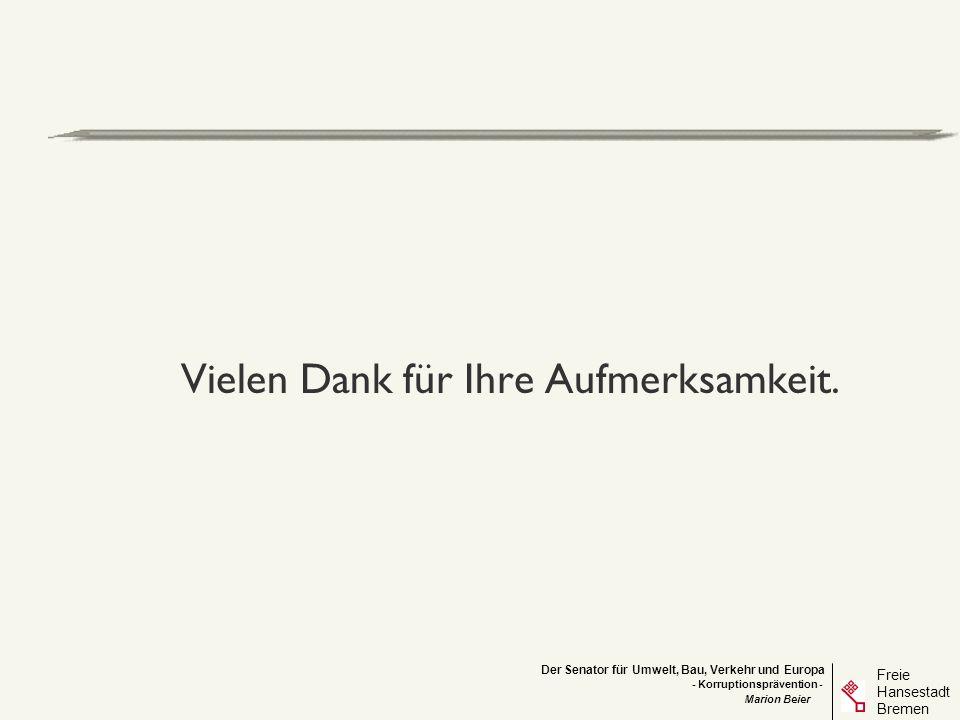 Der Senator für Umwelt, Bau, Verkehr und Europa Freie Hansestadt Bremen - Korruptionsprävention - Marion Beier Vielen Dank für Ihre Aufmerksamkeit.