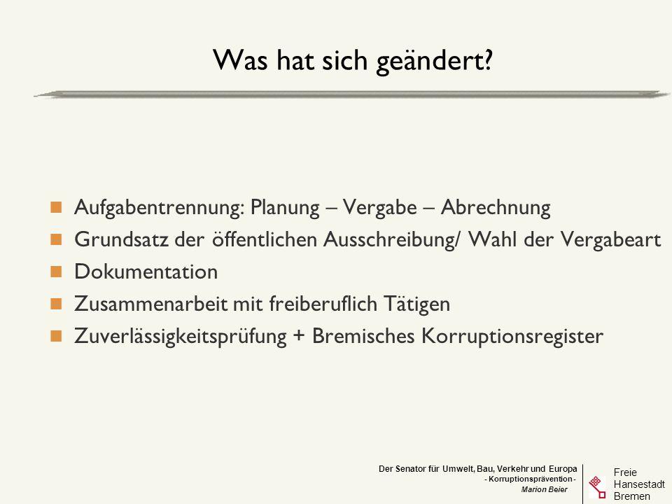 Der Senator für Umwelt, Bau, Verkehr und Europa Freie Hansestadt Bremen - Korruptionsprävention - Marion Beier Was hat sich geändert? Aufgabentrennung