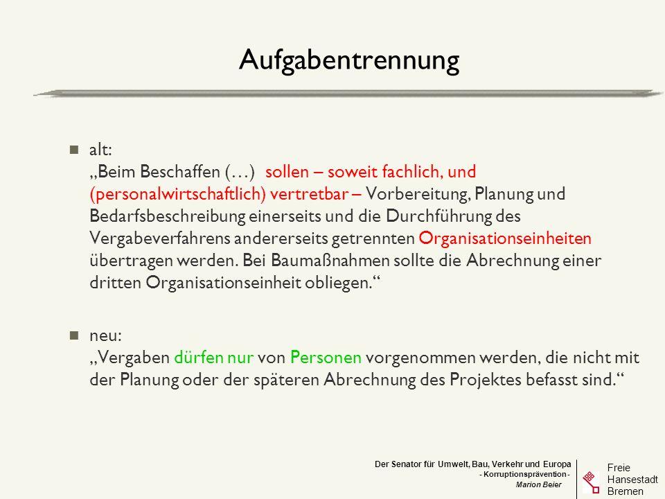 Der Senator für Umwelt, Bau, Verkehr und Europa Freie Hansestadt Bremen - Korruptionsprävention - Marion Beier Grundsatz der öffentlichen Ausschreibung/ Wahl der Vergabeart neu: Berücksichtigung der Wertgrenzen des Brem.