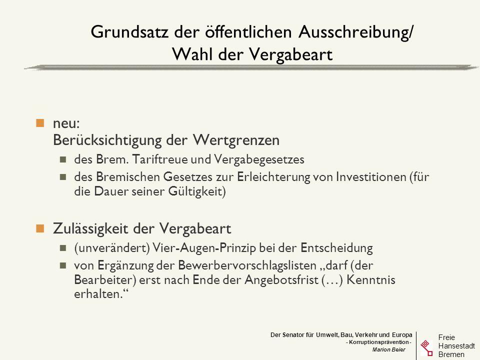 Der Senator für Umwelt, Bau, Verkehr und Europa Freie Hansestadt Bremen - Korruptionsprävention - Marion Beier Dokumentation Wie bisher: Das Abweichen von der öffentlichen Ausschreibung ist in jedem Einzelfall zu begründen.