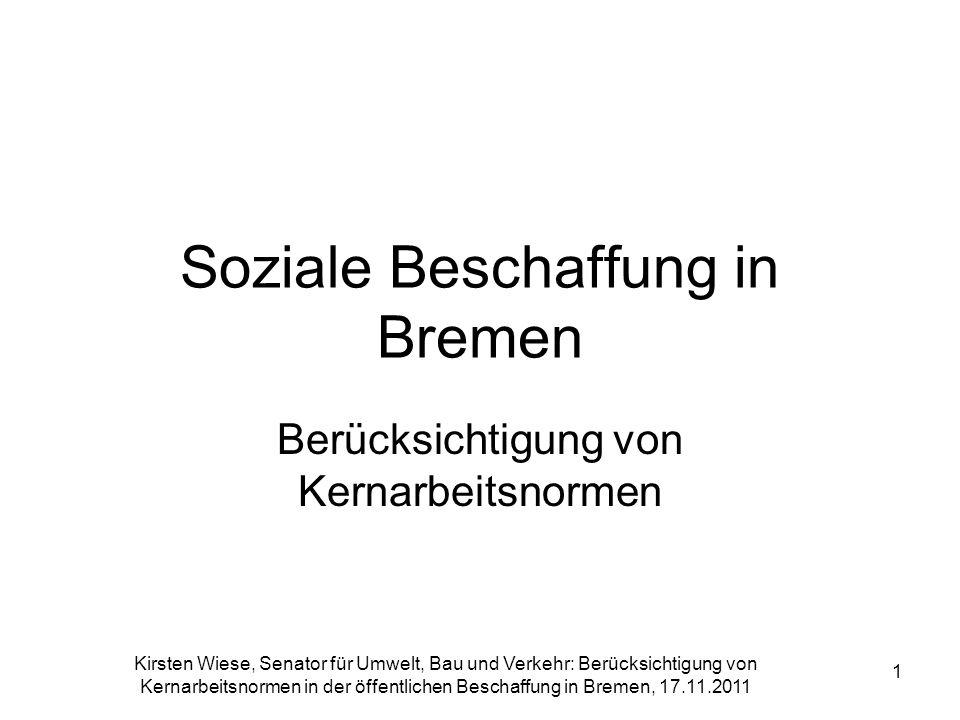 Kirsten Wiese, Senator für Umwelt, Bau und Verkehr: Berücksichtigung von Kernarbeitsnormen in der öffentlichen Beschaffung in Bremen, 17.11.2011 1 Soz