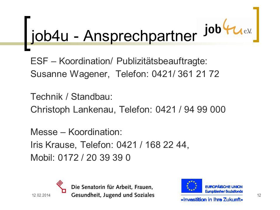 12.02.201412 job4u - Ansprechpartner ESF – Koordination/ Publizitätsbeauftragte: Susanne Wagener, Telefon: 0421/ 361 21 72 Technik / Standbau: Christo