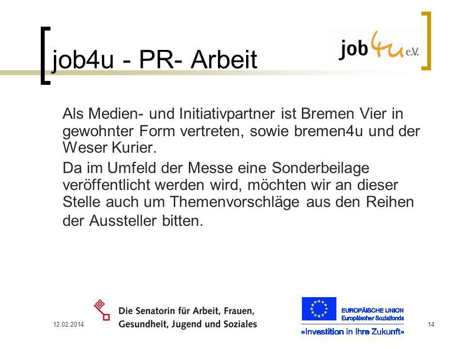12.02.201414 job4u - PR- Arbeit Als Medien- und Initiativpartner ist Bremen Vier in gewohnter Form vertreten, sowie bremen4u und der Weser Kurier. Da