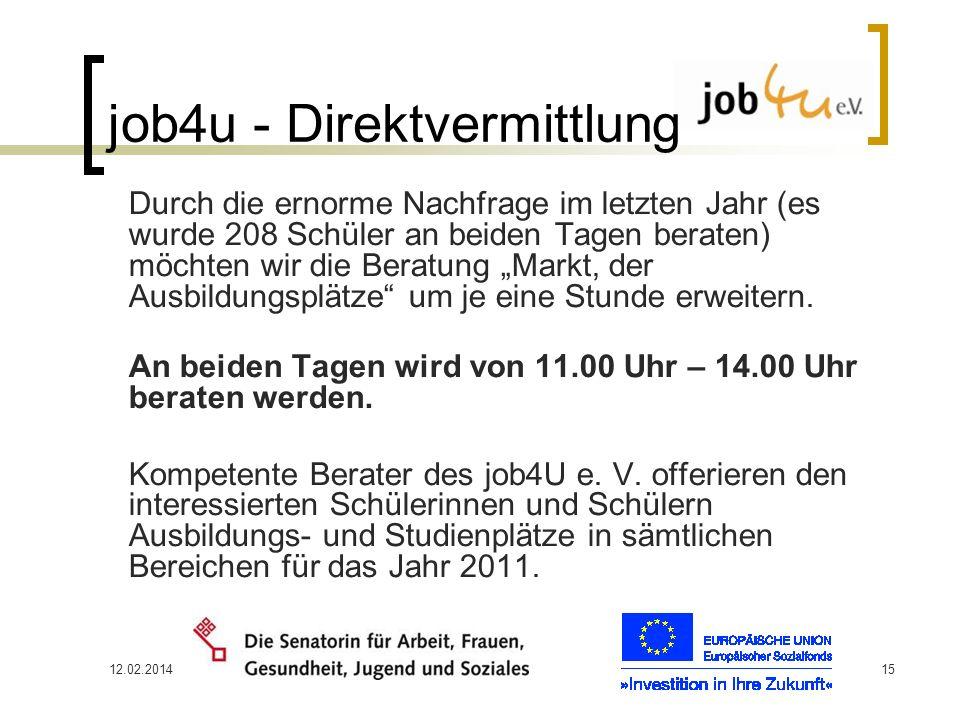 12.02.201415 job4u - Direktvermittlung Durch die ernorme Nachfrage im letzten Jahr (es wurde 208 Schüler an beiden Tagen beraten) möchten wir die Bera