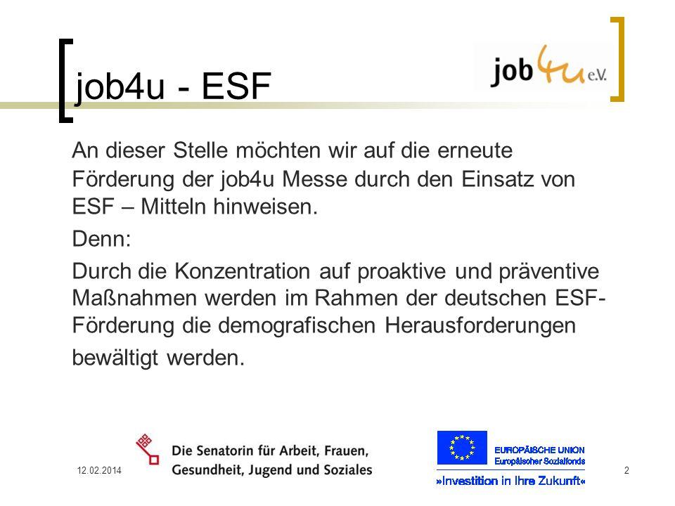 12.02.20142 job4u - ESF An dieser Stelle möchten wir auf die erneute Förderung der job4u Messe durch den Einsatz von ESF – Mitteln hinweisen. Denn: Du