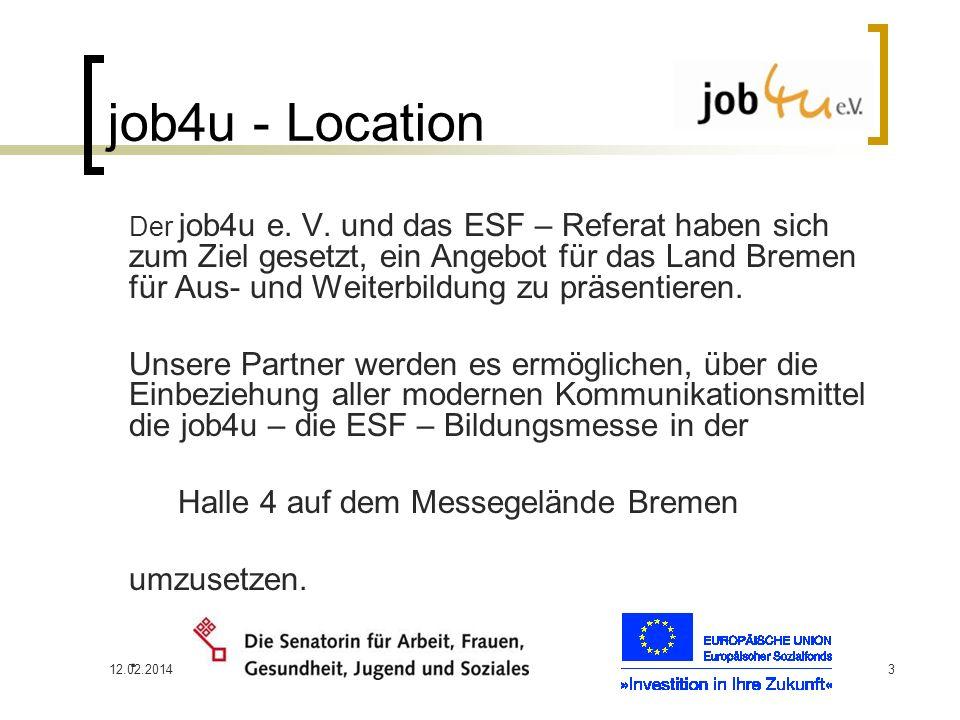 12.02.20143 job4u - Location Der job4u e. V. und das ESF – Referat haben sich zum Ziel gesetzt, ein Angebot für das Land Bremen für Aus- und Weiterbil