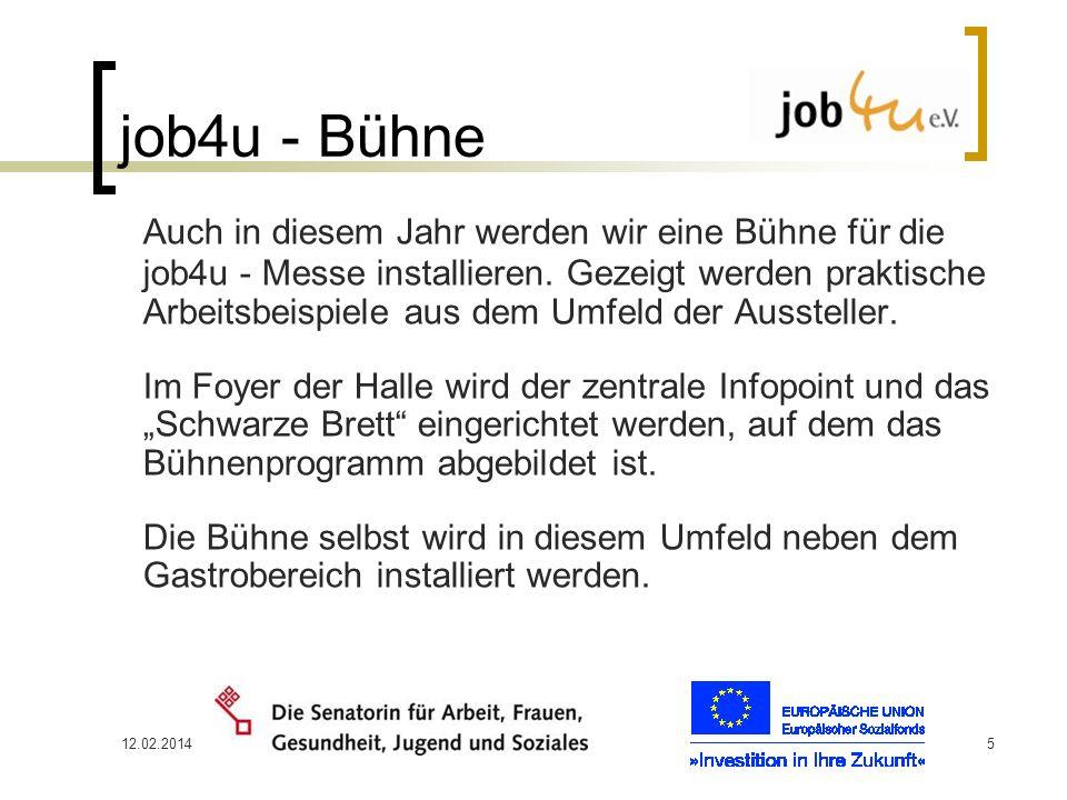 12.02.20145 job4u - Bühne Auch in diesem Jahr werden wir eine Bühne für die job4u - Messe installieren. Gezeigt werden praktische Arbeitsbeispiele aus