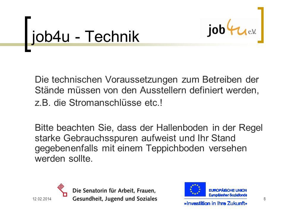 12.02.20148 job4u - Technik Die technischen Voraussetzungen zum Betreiben der Stände müssen von den Ausstellern definiert werden, z.B. die Stromanschl