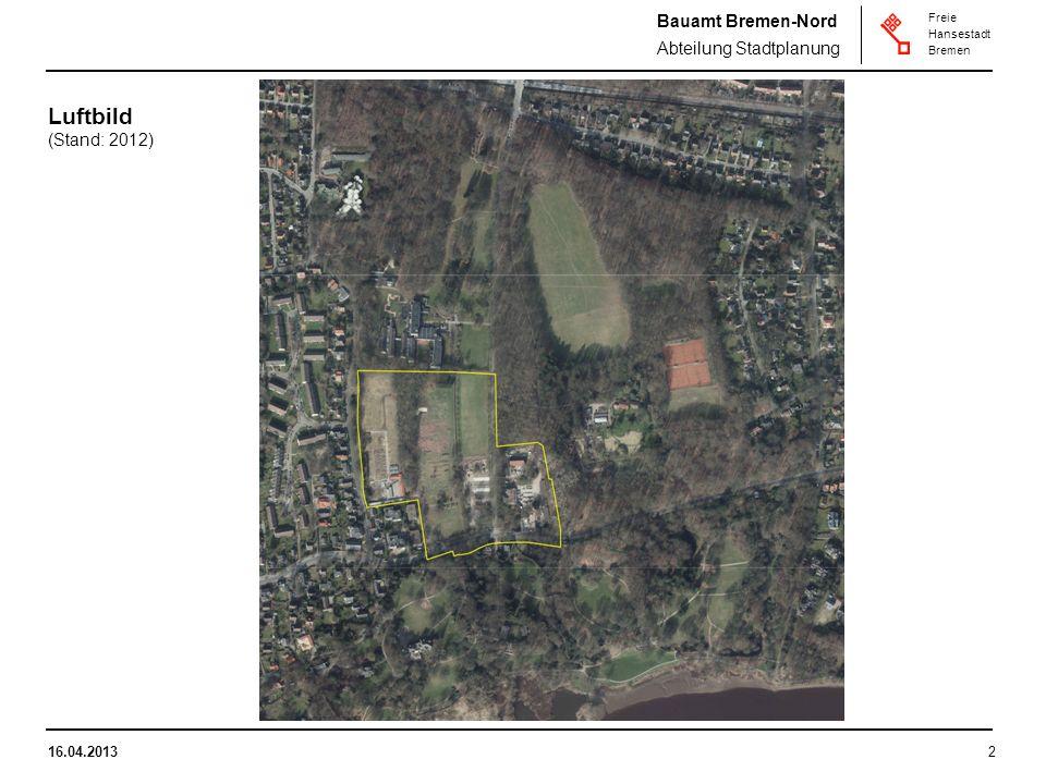 Bauamt Bremen-Nord Abteilung Stadtplanung Freie Hansestadt Bremen 16.04.20132 Luftbild (Stand: 2012)