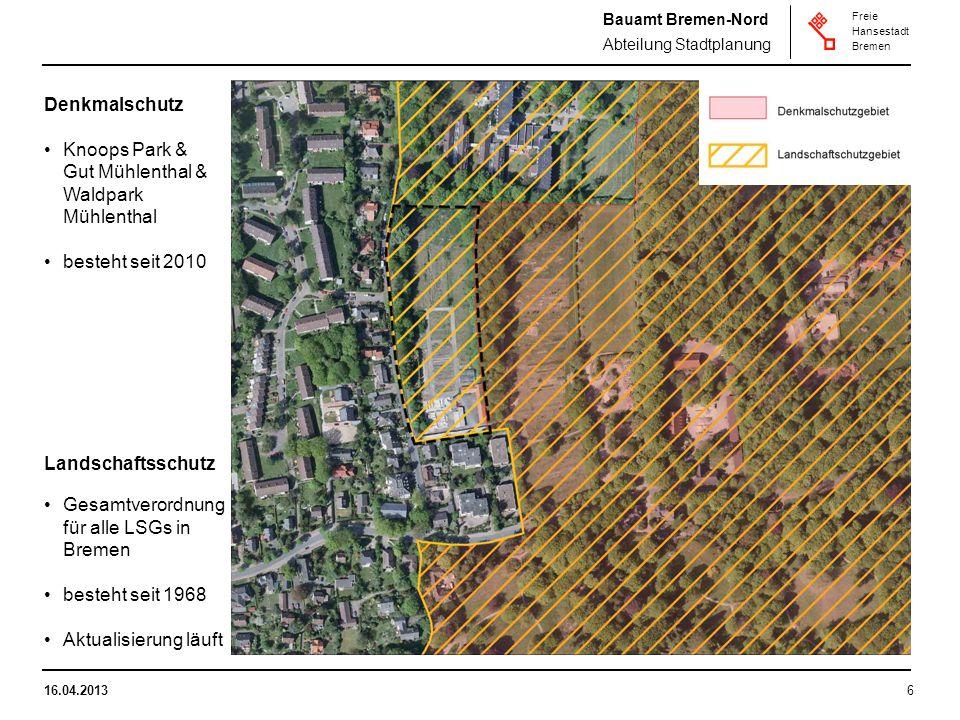 Bauamt Bremen-Nord Abteilung Stadtplanung Freie Hansestadt Bremen 16.04.20136 Denkmalschutz Knoops Park & Gut Mühlenthal & Waldpark Mühlenthal besteht seit 2010 Landschaftsschutz Gesamtverordnung für alle LSGs in Bremen besteht seit 1968 Aktualisierung läuft