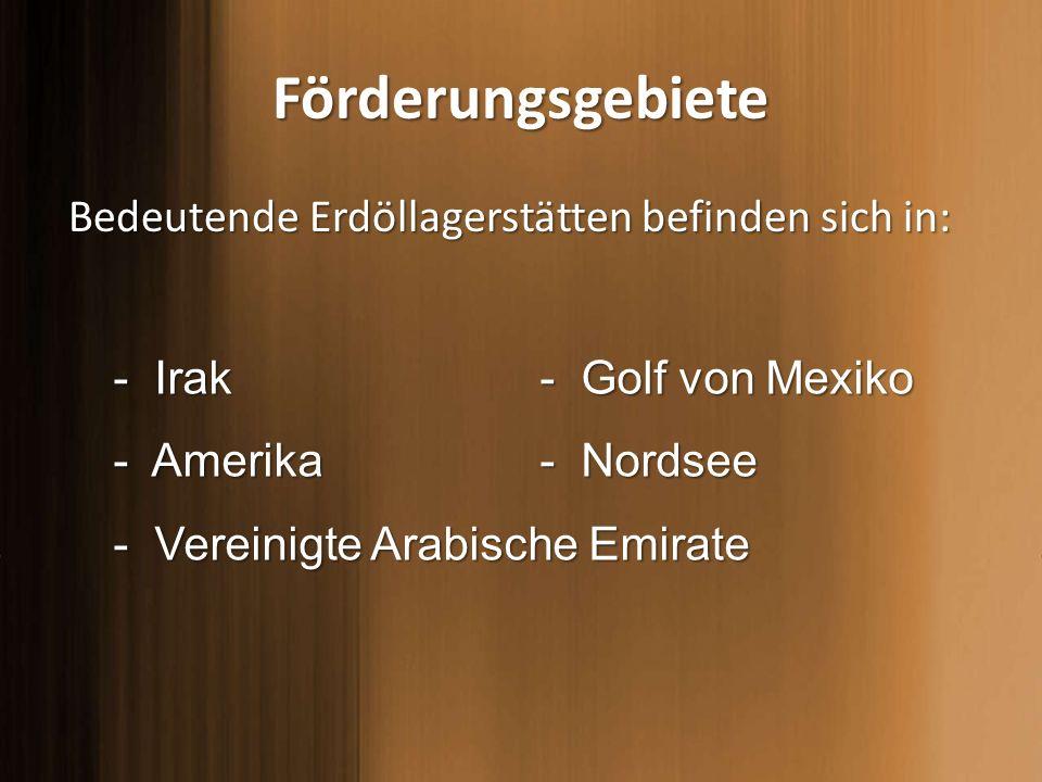 Förderungsgebiete Bedeutende Erdöllagerstätten befinden sich in: Bedeutende Erdöllagerstätten befinden sich in: - Irak - Amerika - Vereinigte Arabisch