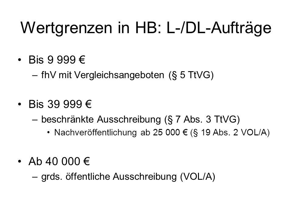 Wertgrenzen in HB: L-/DL-Aufträge Bis 9 999 –fhV mit Vergleichsangeboten (§ 5 TtVG) Bis 39 999 –beschränkte Ausschreibung (§ 7 Abs.