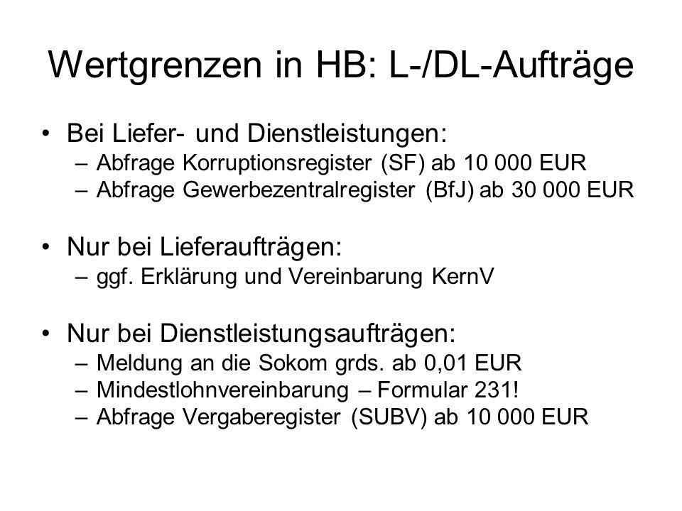 Wertgrenzen in HB: L-/DL-Aufträge Bei Liefer- und Dienstleistungen: –Abfrage Korruptionsregister (SF) ab 10 000 EUR –Abfrage Gewerbezentralregister (BfJ) ab 30 000 EUR Nur bei Lieferaufträgen: –ggf.