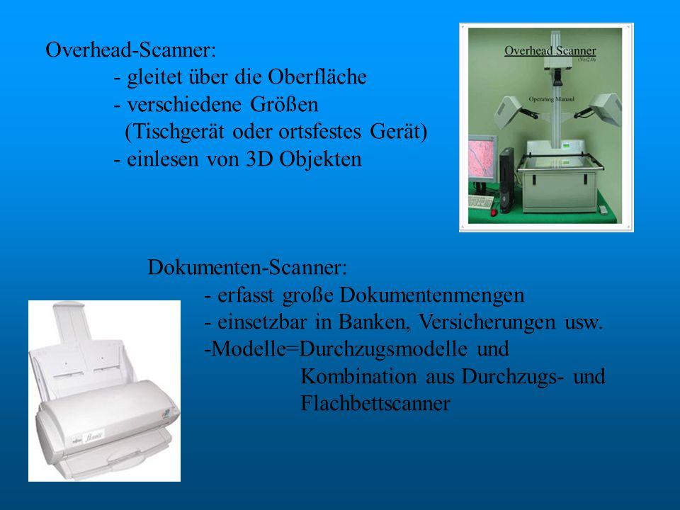 Overhead-Scanner: - gleitet über die Oberfläche - verschiedene Größen (Tischgerät oder ortsfestes Gerät) - einlesen von 3D Objekten Dokumenten-Scanner