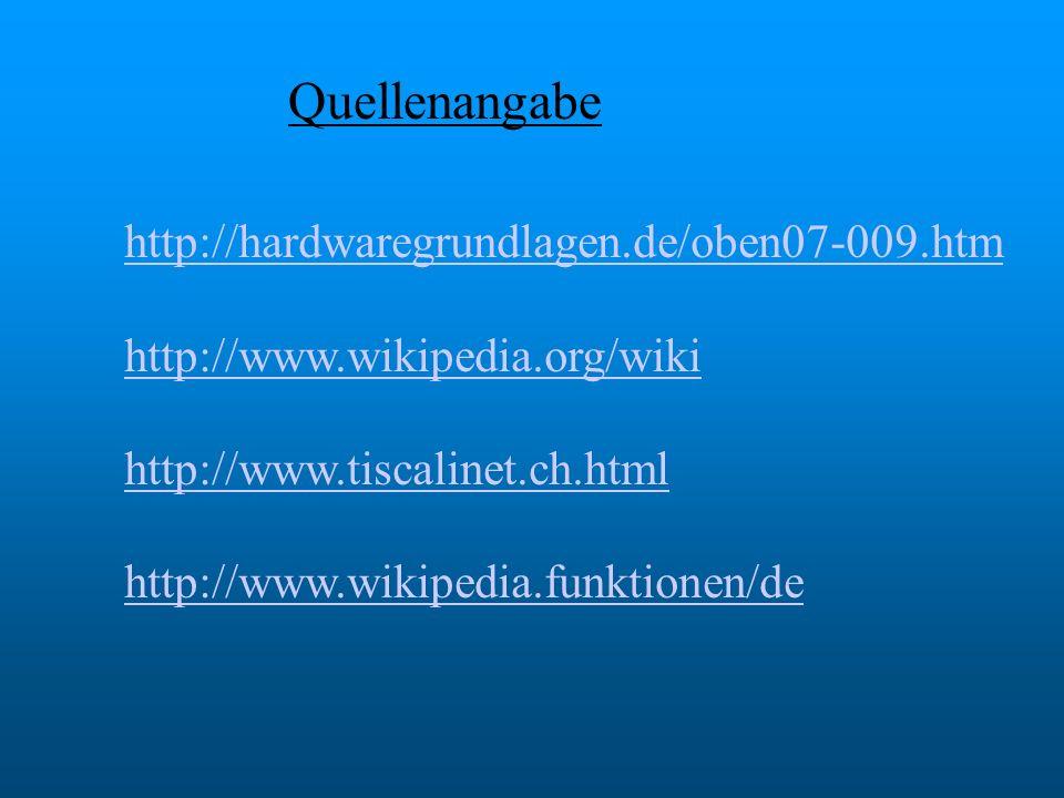 Quellenangabe http://hardwaregrundlagen.de/oben07-009.htm http://www.wikipedia.org/wiki http://www.tiscalinet.ch.html http://www.wikipedia.funktionen/