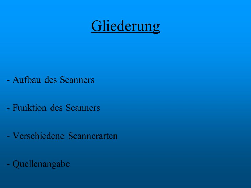 Gliederung - Aufbau des Scanners - Funktion des Scanners - Verschiedene Scannerarten - Quellenangabe