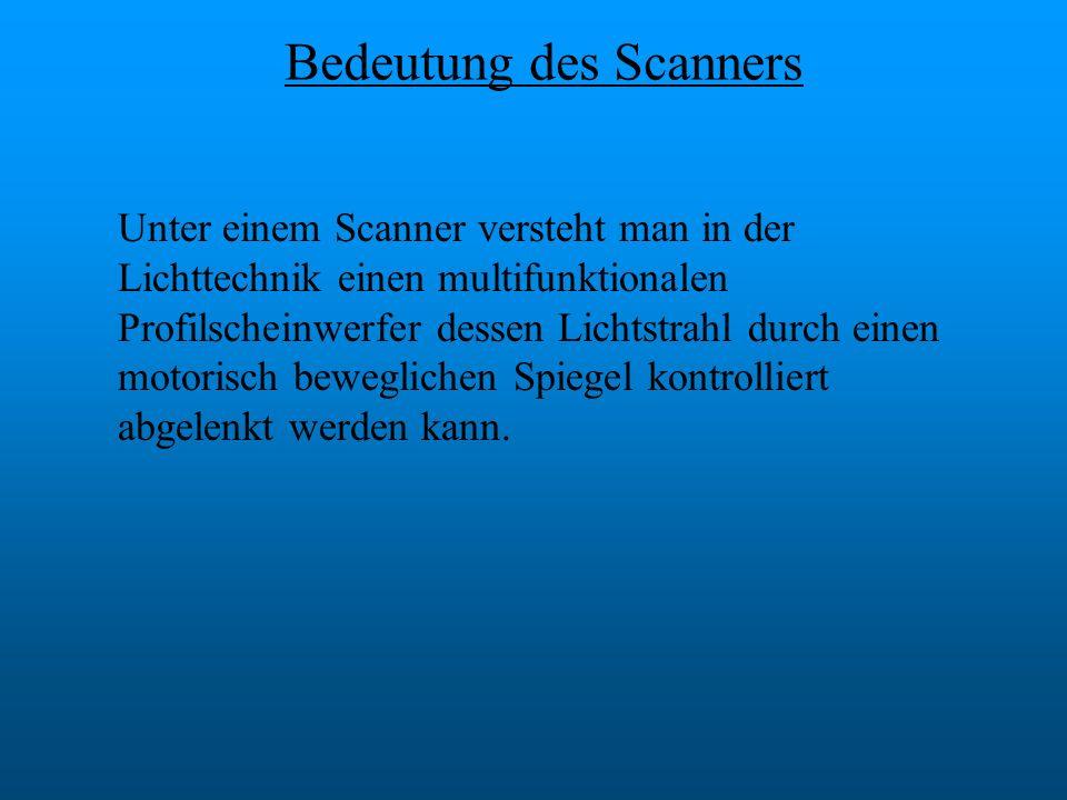 Bedeutung des Scanners Unter einem Scanner versteht man in der Lichttechnik einen multifunktionalen Profilscheinwerfer dessen Lichtstrahl durch einen