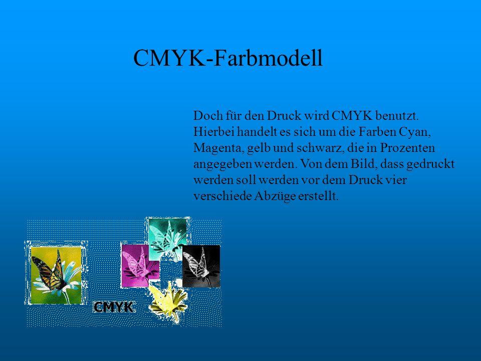 CMYK-Farbmodell Doch für den Druck wird CMYK benutzt. Hierbei handelt es sich um die Farben Cyan, Magenta, gelb und schwarz, die in Prozenten angegebe