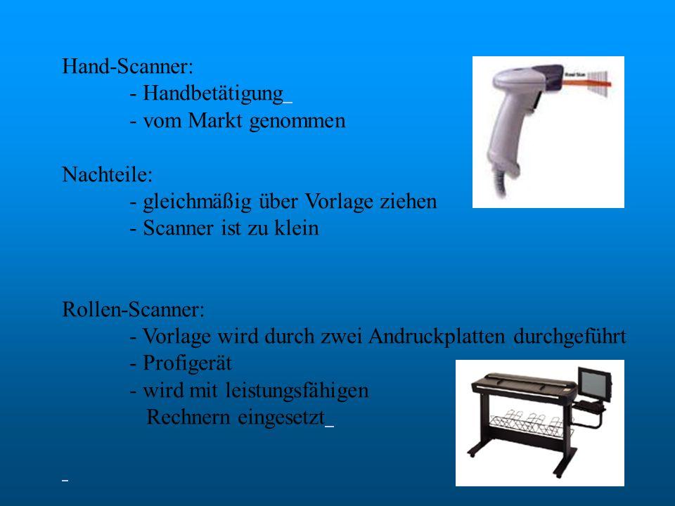 Overhead-Scanner: - gleitet über die Oberfläche - verschiedene Größen (Tischgerät oder ortsfestes Gerät) - einlesen von 3D Objekten Dokumenten-Scanner: - erfasst große Dokumentenmengen - einsetzbar in Banken, Versicherungen usw.