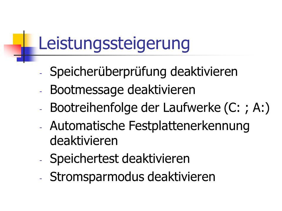 Leistungssteigerung - Speicherüberprüfung deaktivieren - Bootmessage deaktivieren - Bootreihenfolge der Laufwerke (C: ; A:) - Automatische Festplattenerkennung deaktivieren - Speichertest deaktivieren - Stromsparmodus deaktivieren