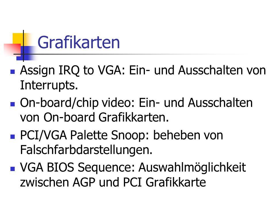 Grafikarten Assign IRQ to VGA: Ein- und Ausschalten von Interrupts. On-board/chip video: Ein- und Ausschalten von On-board Grafikkarten. PCI/VGA Palet
