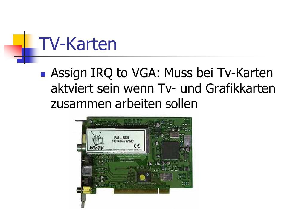 TV-Karten Assign IRQ to VGA: Muss bei Tv-Karten aktviert sein wenn Tv- und Grafikkarten zusammen arbeiten sollen