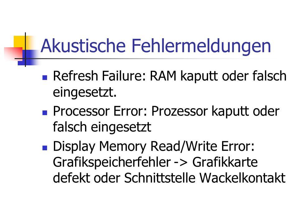 Akustische Fehlermeldungen Refresh Failure: RAM kaputt oder falsch eingesetzt. Processor Error: Prozessor kaputt oder falsch eingesetzt Display Memory