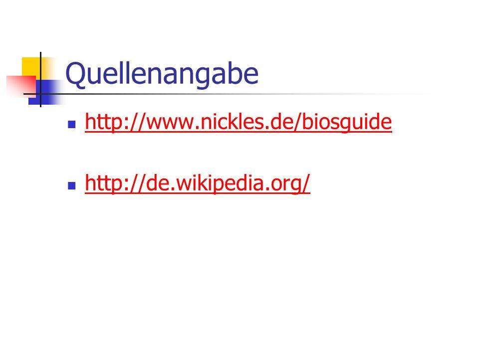 Quellenangabe http://www.nickles.de/biosguide http://de.wikipedia.org/