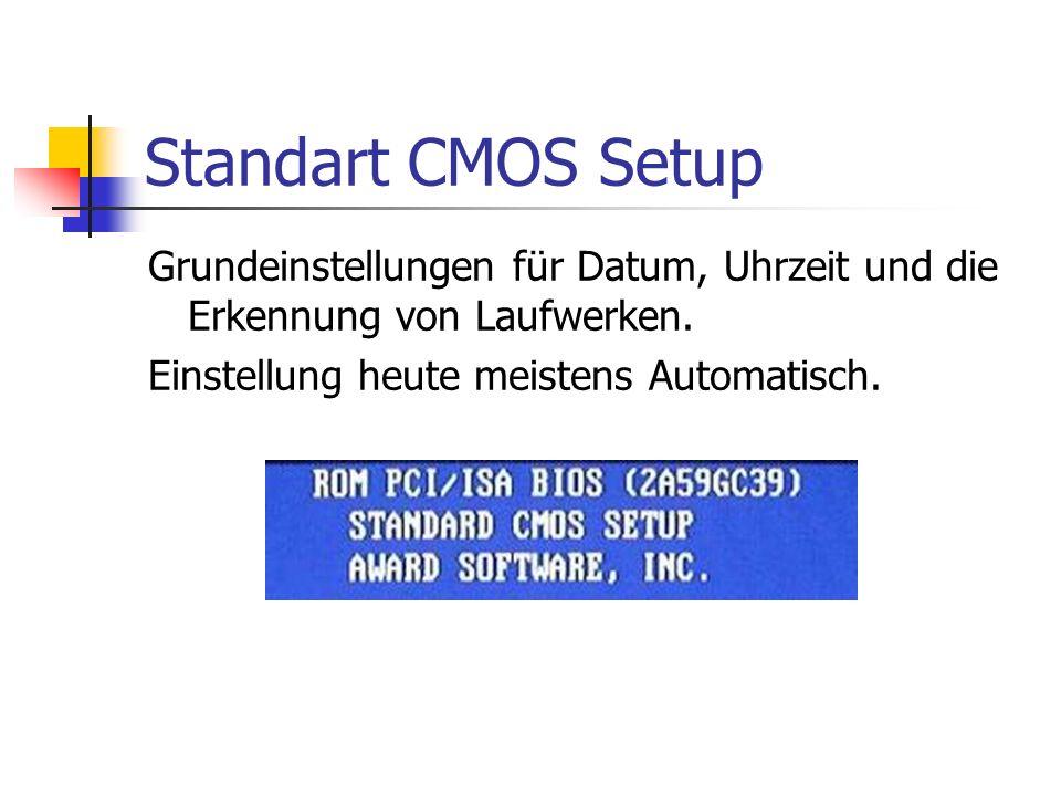 Standart CMOS Setup Grundeinstellungen für Datum, Uhrzeit und die Erkennung von Laufwerken.
