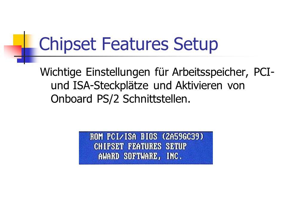 Chipset Features Setup Wichtige Einstellungen für Arbeitsspeicher, PCI- und ISA-Steckplätze und Aktivieren von Onboard PS/2 Schnittstellen.