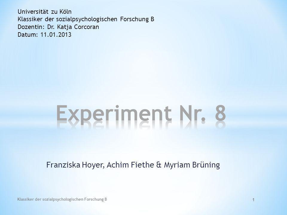 Franziska Hoyer, Achim Fiethe & Myriam Brüning Universität zu Köln Klassiker der sozialpsychologischen Forschung B Dozentin: Dr. Katja Corcoran Datum: