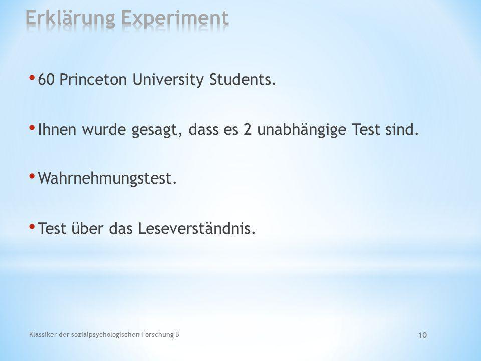 Klassiker der sozialpsychologischen Forschung B 10 60 Princeton University Students. Ihnen wurde gesagt, dass es 2 unabhängige Test sind. Wahrnehmungs